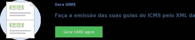 Gera GNRE  Faça a emissão das suas guias do ICMS pelo XML da NF-e Gerar GNRE agora