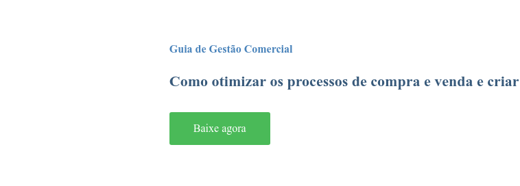 Guia de Gestão Comercial  Como otimizar os processos de compra e venda e criar oportunidades de negócio Baixe agora