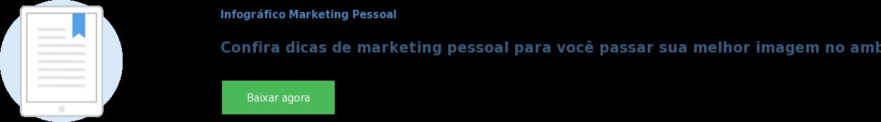 Infográfico Marketing Pessoal  Confira dicas de marketing pessoal para você passar sua melhor imagem no  ambiente de trabalho. Baixar agora