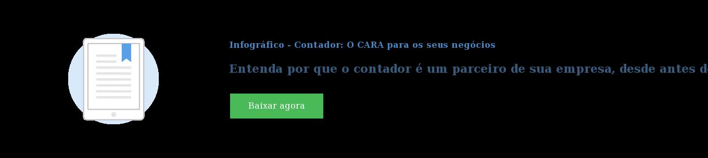 Infográfico - Contador: O CARA para os seus negócios  Entenda por que o contador é um parceiro de sua empresa, desde antes de abrir  o negócio Baixar agora