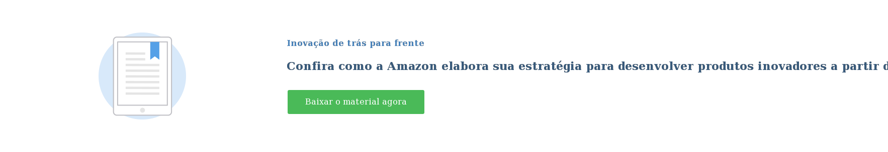 Inovação de trás para frente  Confira como a Amazon elabora sua estratégia para desenvolver produtos  inovadores a partir das necessidades do cliente. Baixar o material agora