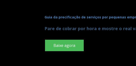 Guia da precificação de serviços por pequenas empresas  Pare de cobrar por hora e mostre o real valor do seu trabalho Baixe agora