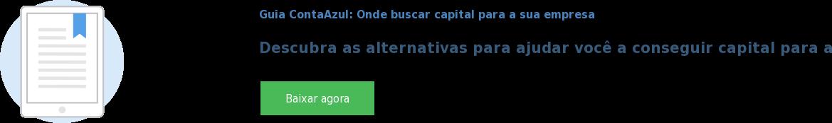 Guia ContaAzul: Onde buscar capital para a sua empresa  Descubra as alternativas para ajudar você a conseguir capital para a sua  empresa. Baixar agora