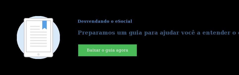 Desvendando o eSocial  Preparamos um guia para ajudar você a entender o eSocial Baixar o guia agora