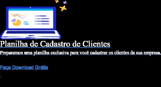 Planilha de Cadastro de Clientes  Preparamos uma planilha exclusiva para você cadastrar os clientes da sua  empresa. Faça Download Grátis
