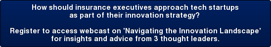 How should insurance executives approach tech startups as part of their  innovation strategy?  Register to access webcast on 'Navigating the Innovation Landscape' for  insights and advice from 3 thought leaders.