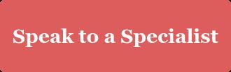 Speak to a Specialist