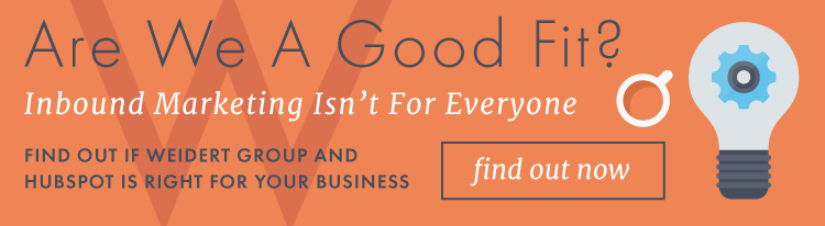 Are we a good fit? Find out if Weidert Group and HubSpot is right for your business