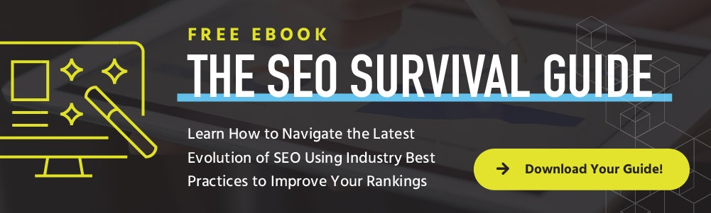 Free eBook. The SEO Survival Guide. Learn how to navigate the latest evolution of SEO using industry best practices to improve your rankings.