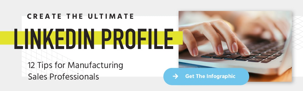 Create the ultimate LinkedIn profile. 12 tips for manufacturing sales professionals. Get the infographic.