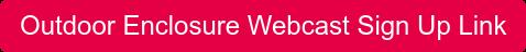 Outdoor Enclosure Webcast Sign Up Link