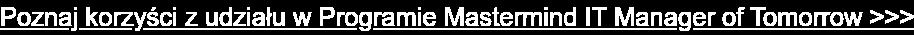 Poznaj korzyści z udiału w Programie Mastermind IR Manager of Tomorrow >>>