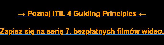 → Poznaj ITIL 4 Guiding Principles ←  Zapisz się na serię 7. bezpłatnych filmów wideo.