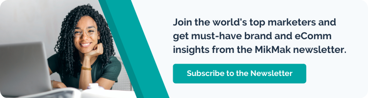 Subscribe to the MikMak newsletter for eCommerce insights you can't afford to live without