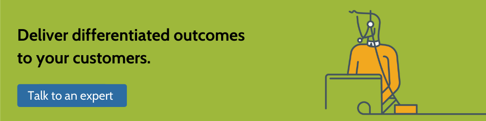 Deliver differentiated outcomes to your customers