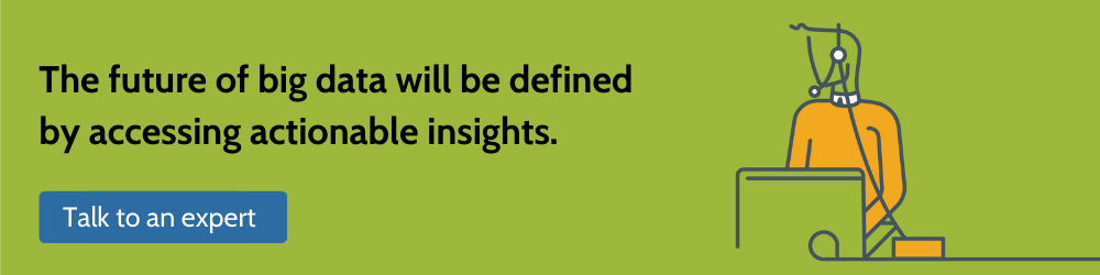 the future of big data will be defined by accessing actionable insights