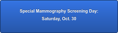 Special Mammography Screening Day:  Saturday, Oct. 30
