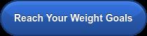 Start Reaching Your Weight Goals