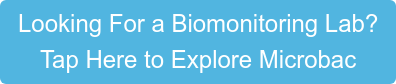 Looking For a Biomonitoring Lab? Tap Here to Explore Microbac