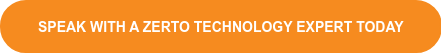 Speak with a Zerto Technology Expert Today
