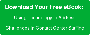 Download Your Free eBook:  Using Technology to Address Challenges in Contact Center Staffing