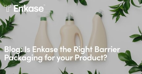 Is Enkase the right barrier packaging for your product