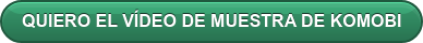 QUIERO EL VÍDEO DE MUESTRA DE KOMOBI