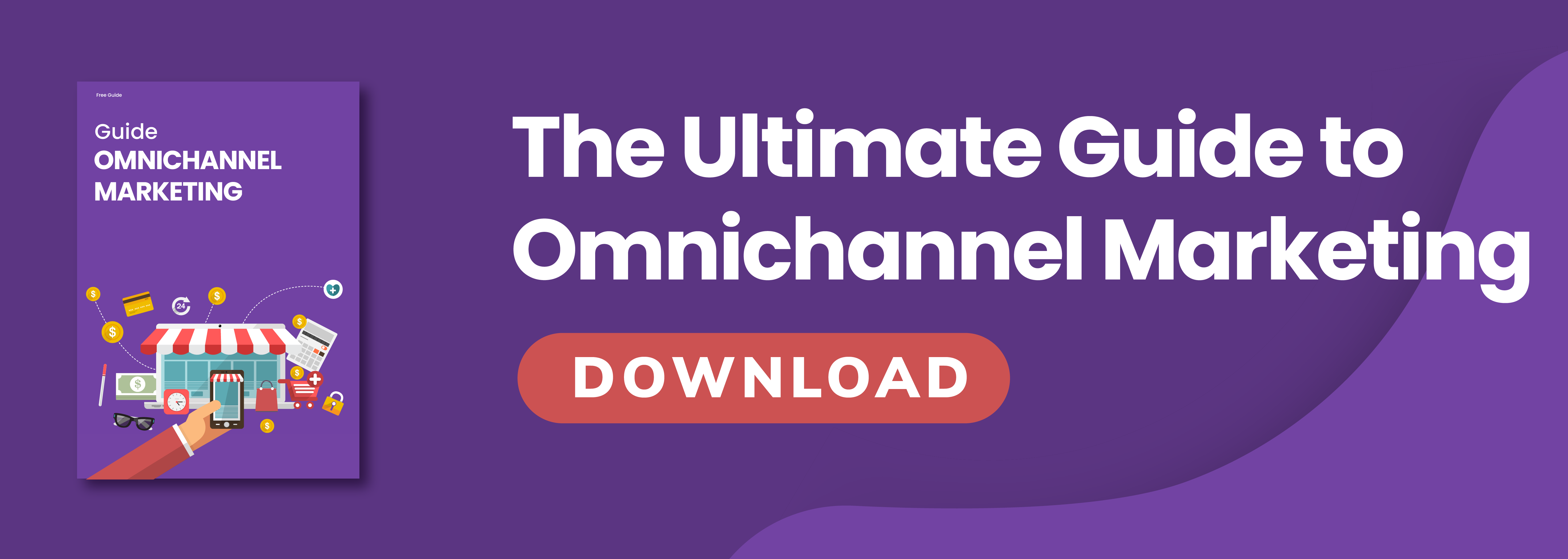 The ultimate guide to omnichannel marketing - download now
