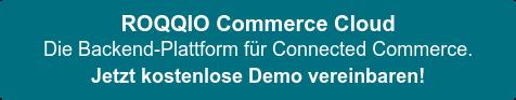 ROQQIO Commerce Cloud  Die Backend-Plattform für Connected Commerce.  Jetzt kostenlose Demo vereinbaren!