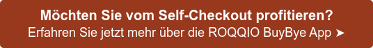 Möchten Sie vom Self-Checkout profitieren? Erfahren Sie jetzt mehr über die ROQQIO BuyBye App ➤