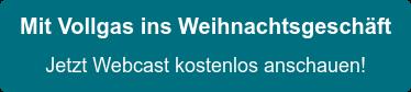Mit Vollgas ins Weihnachtsgeschäft Jetzt Webcast kostenlos anschauen!