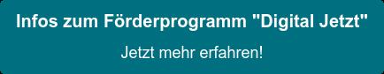 """Infos zum Förderprogramm """"Digital Jetzt"""" Jetzt mehr erfahren!"""
