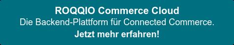 ROQQIO Commerce Cloud  Die Backend-Plattform für Connected Commerce.  Jetzt mehr erfahren!