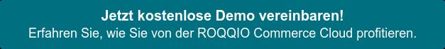 Jetzt kostenlose Demo vereinbaren! Erfahren Sie, wie Sie von der ROQQIO Commerce Cloud profitieren.