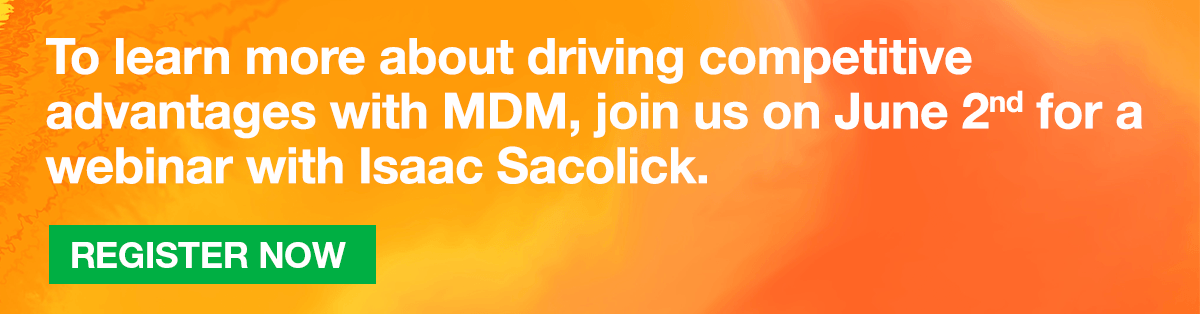 To learn more about driving competitive advantages with MDM, join us on June 2nd for a webinar with Isaac Sacolick. Register now.