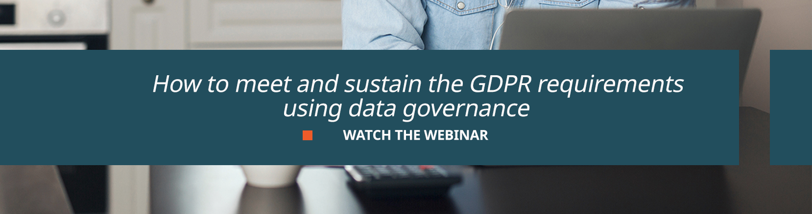 how to meet and sustain the GDPR requirements using data governance