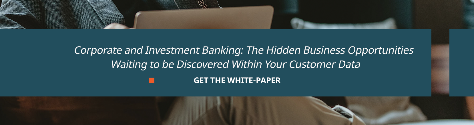 Corporate And Investment Banking: The Hidden Business Opportunities Waiting to be Discovered Within Your Customer Data