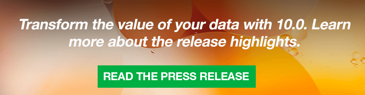 Transform the value of your data with 10.0. Learn more about the release highlights. Read the Press release.