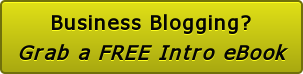 Grab a FREE Intro Business Blogging eBook