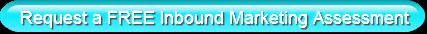 Request a FREE Inbound Marketing Assessment