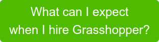 What can I expect  when I hire Grasshopper?