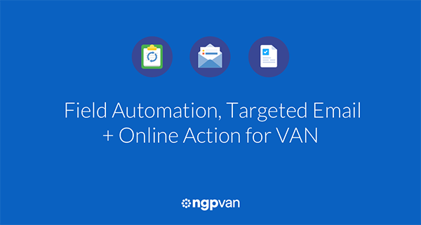 Field Automation, Targeted Email + Online Actions for VAN