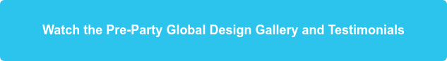 Watch the Pre-Party Global Design Gallery and Testimonials