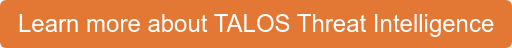 Learn more about TALOS Threat Intelligence
