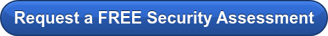 Request a FREE Security Assessment