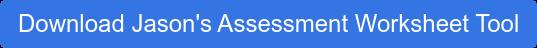 Download Jason's Assessment Worksheet Tool