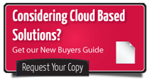 Considering Cloud Based Solutions? Get our new buyer's guide. Request your copy.