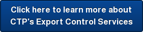 Click here to learn more about CTP's Export Control Services