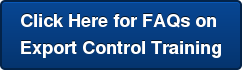 Click Here for FAQs on  Export Control Training