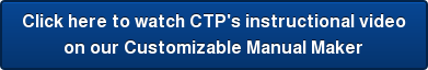 Click here to watch CTP's instructional video on our Customizable Manual Maker